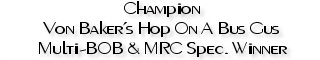 Champion Von Baker's Hop On A Bus Gus, Multi-Best of Breed & MRC Specialty Winner